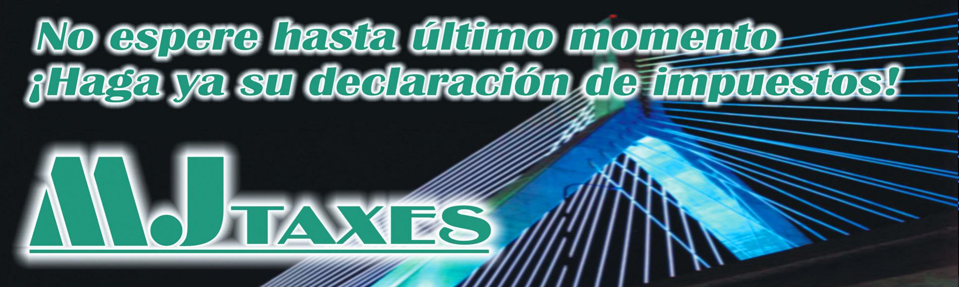 Declare sus impuestos hoy mismo en MJ Taxes